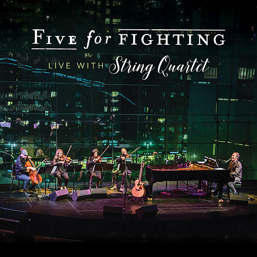 Live with String Quartet by Five for Fighting