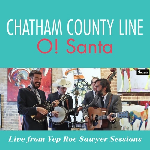 O! Santa (Live From Yep Roc Sawyer Sessions) von Chatham County Line