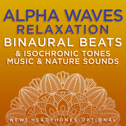 Alpha Waves Relaxation Binaural Beats & Isochronic Tones Music & Nature Sounds by Binaural Beats Research