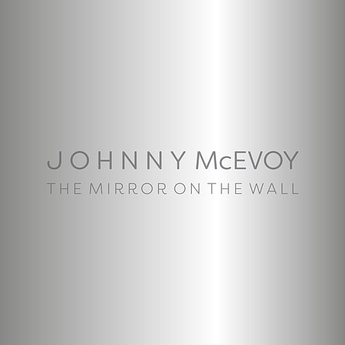 The Mirror On the Wall by Johnny McEvoy