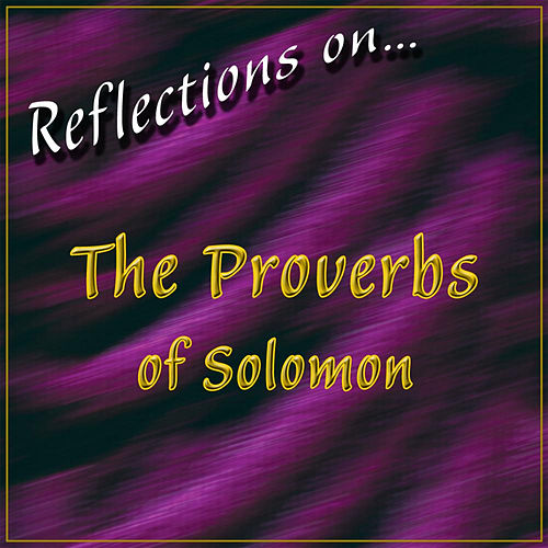 Reflections on…The Proverbs of Solomon by Various Artists