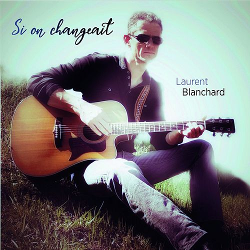 Si on changeait by Laurent Blanchard