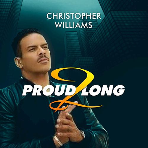 Proud 2 Long by Christopher Williams