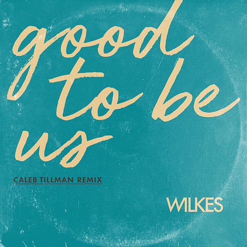 Good to Be Us (Caleb Tillman Remix) by Wilkes