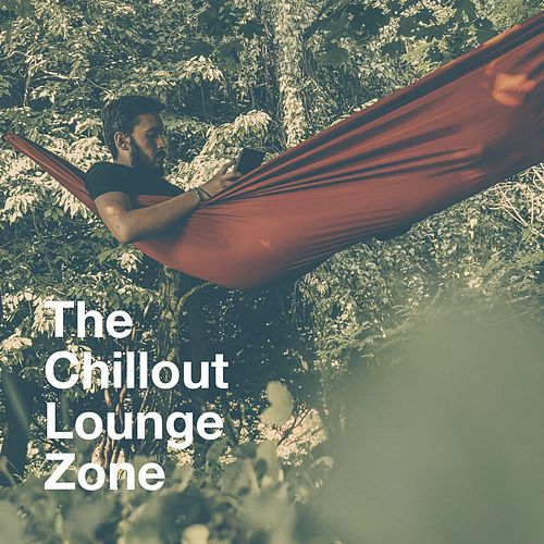 The Chillout Lounge Zone von Various Artists