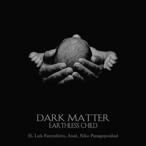 Earthless Child by Dark Matter