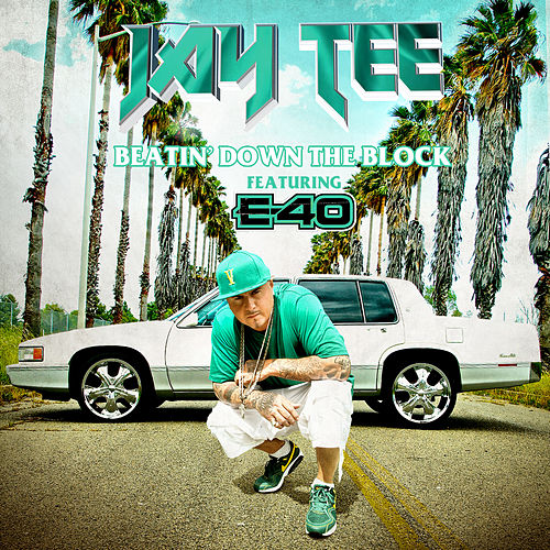 Beatin' Down the Block (feat. E-40) by Jay Tee