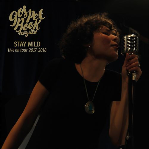 Stay Wild (Live on Tour 2017-2018) de Gospel Book Revisited