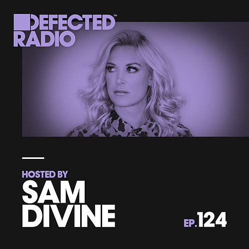 Defected Radio Episode 124 (hosted by Sam Divine) by Various Artists