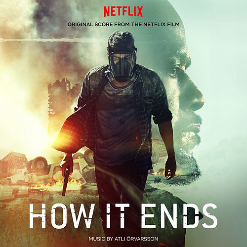 HOW IT ENDS (Original Score from the Netflix Film) by Atli Örvarsson