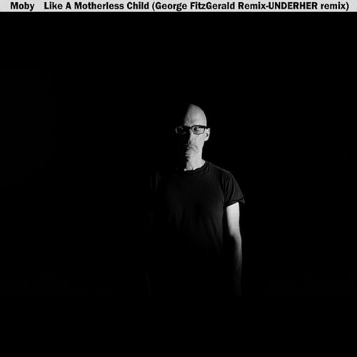 Like A Motherless Child (George Fitzgerald & UNDERHER Remixes) by Moby