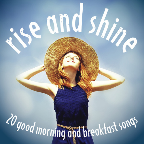 Rise and Shine: 20 Good Morning and Breakfast Songs by Various Artists