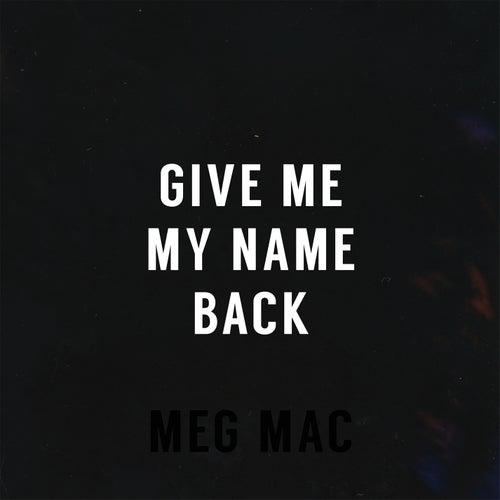 Give Me My Name Back de Meg Mac
