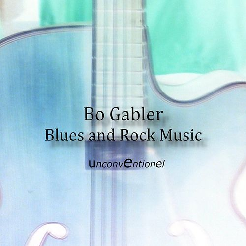 Unconventionel: Blues and Folk by Bo Gabler