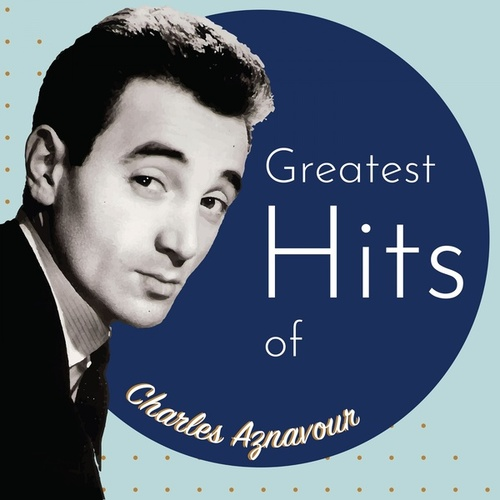 Greatest Hits of Charles Aznavour by Charles Aznavour