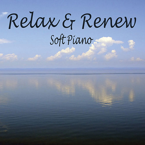 Relax & Renew Soft Piano by The O'Neill Brothers Group