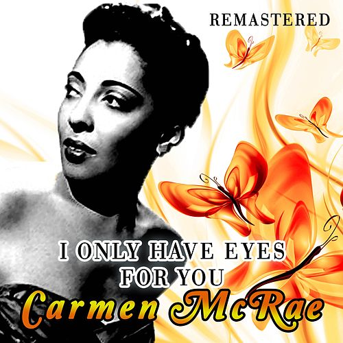 I Only Have Eyes for You by Carmen McRae