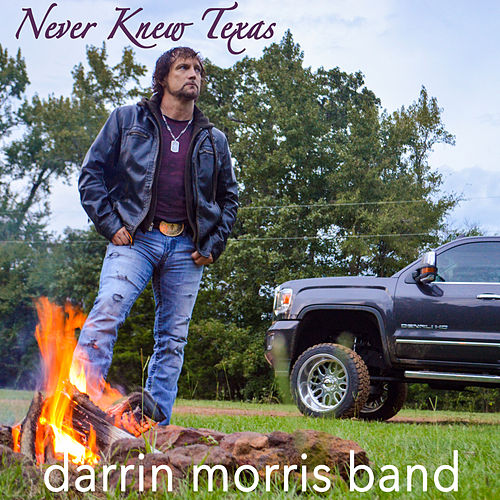 Never Knew Texas by Darrin Morris Band