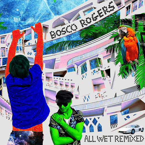 All Wet Remixed by Bosco Rogers