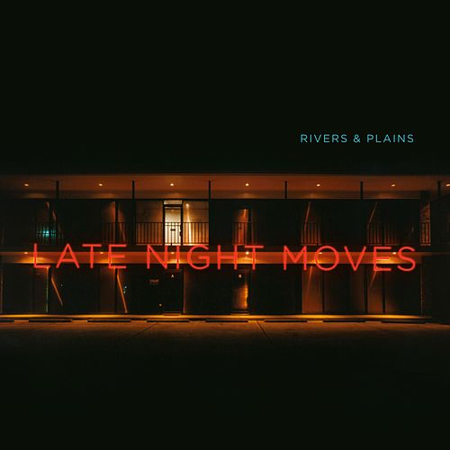 Late Night Moves by Rivers