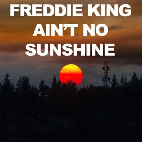 Ain't No Sunshine by Freddie King