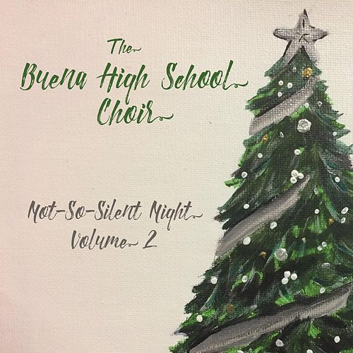 Not-so-Silent Night, Vol. 2 by The Buena High School Choir