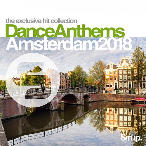 Sirup Dance Anthems Amsterdam 2018 by Various Artists