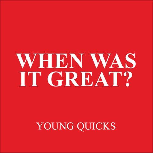 When Was It Great? von Young Quicks