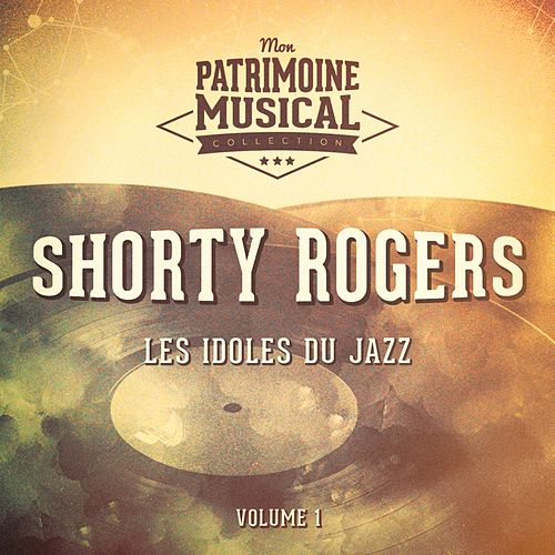 Les idoles du Jazz : Shorty Rogers, Vol. 1 de Shorty Rogers