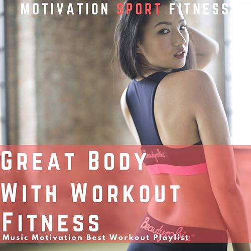 Great Body with Workout Fitness (Music Motivation Best Workout Playlist) von Motivation Sport Fitness