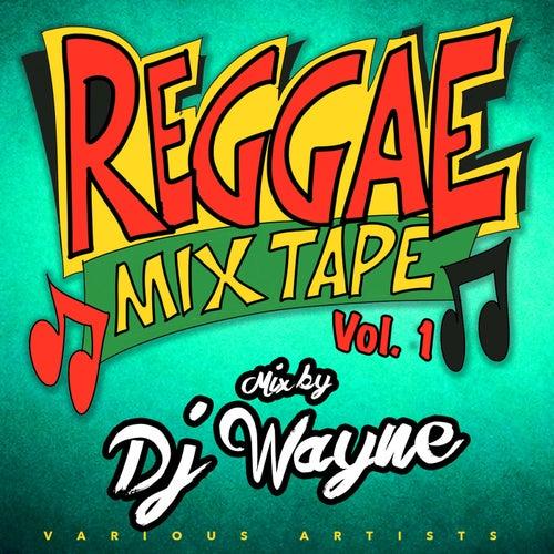 Reggae Mixtape Vol.1 mixed by DJ Wayne by Various Artists