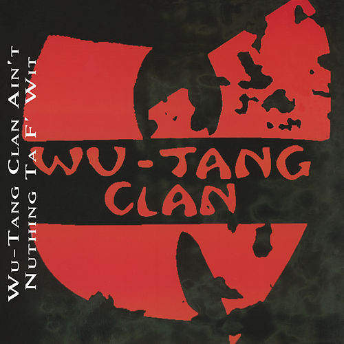 Wu-Tang Clan Ain't Nuthing Ta F' Wit by Wu-Tang Clan