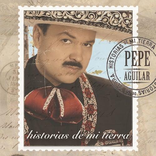 Historias de Mi Tierra by Pepe Aguilar