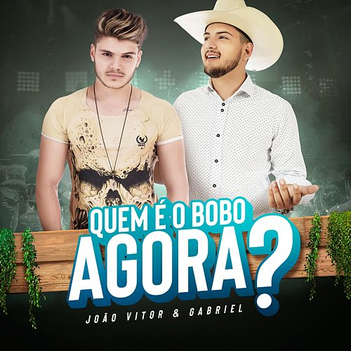 Quem É Bobo Agora? de João Vitor e Gabriel