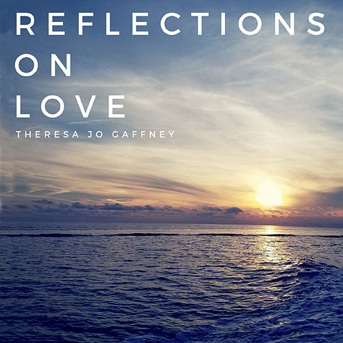 Reflections on Love von Theresa Jo Gaffney