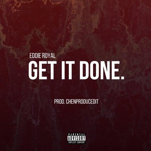 Get It Done by eddie ROYAL