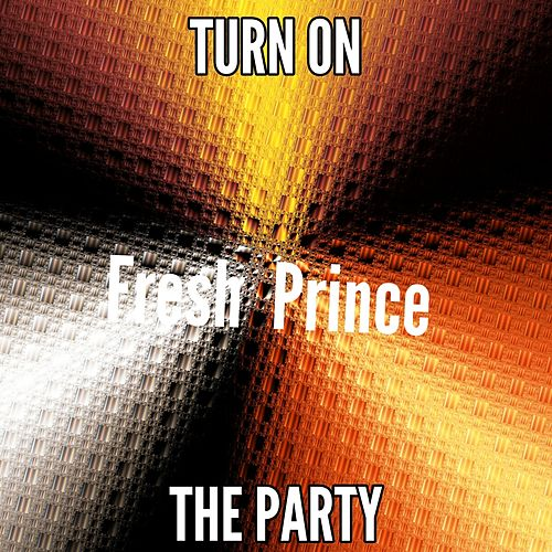 Turn On The Party by The Fresh Prince