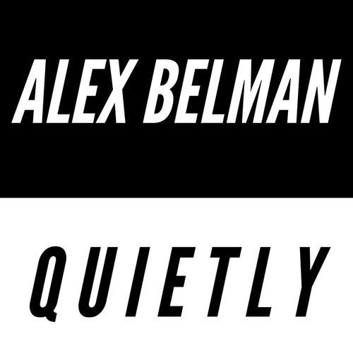 Quietly by Alex Belman