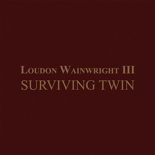 Surviving Twin von Loudon Wainwright III
