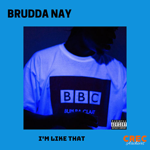 I'm Like That by Brudda Nay