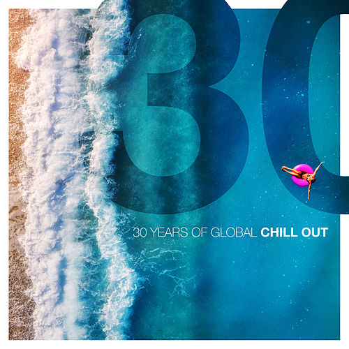 30 Years of Global Chill Out by Various Artists