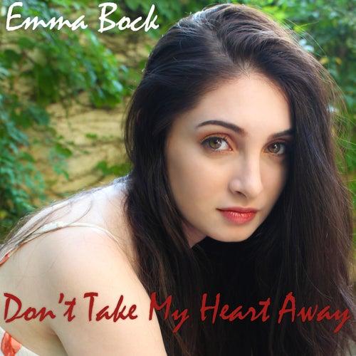 Don't Take My Heart Away by Emma Bock