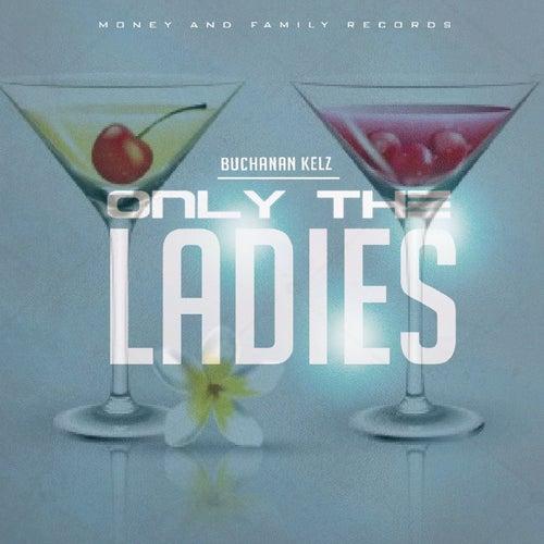Only the Ladies by Buchanan Kelz