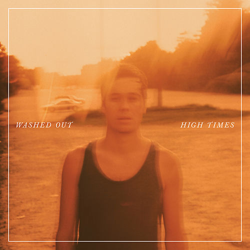 High Times by Washed Out