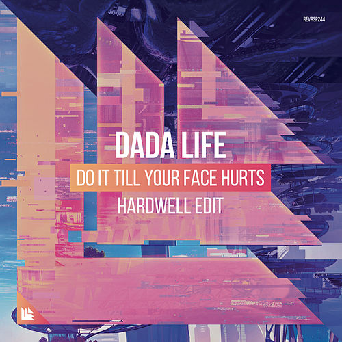 Do It Till Your Face Hurts (Hardwell Edit) de Dada Life