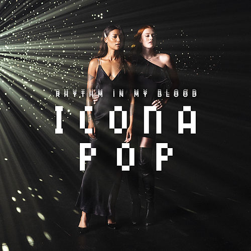 Rhythm in My Blood by Icona Pop