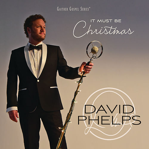 It Must Be Christmas by David Phelps