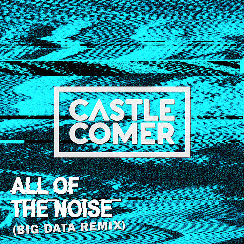 All Of The Noise (Big Data Remix) by Castlecomer