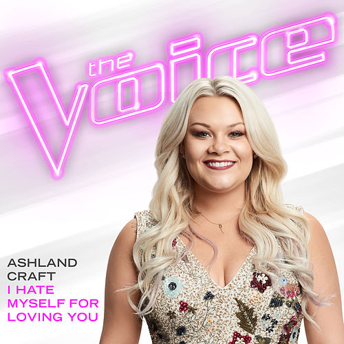 I Hate Myself For Loving You (The Voice Performance) de Ashland Craft