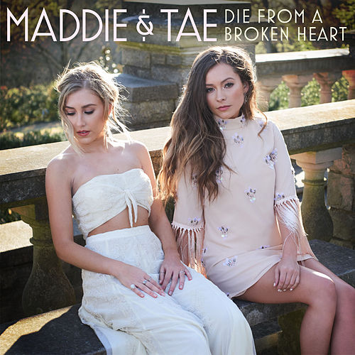 Die From A Broken Heart by Maddie & Tae
